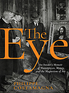 The eye : an insider's memoir of masterpieces, money, and the magnetism of art