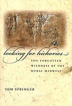 Looking for hickories : the forgotten wildness of the rural Midwest