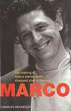 Marco : the making of Marco Pierre White, sharpest chef in history