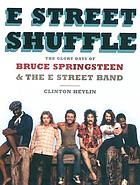 E Street shuffle : the glory days of Bruce Springsteen & the E Street Band