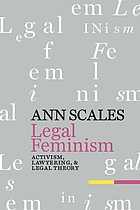Legal feminism : activism, lawyering, and legal theory