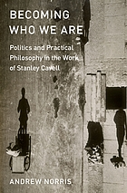 Becoming who we are : politics and practical philosophy in the work of Stanley Cavell.