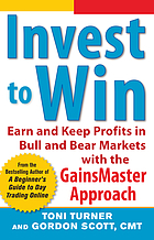 Invest to win : earn & keep profits in Bull & Bear markets with the gainsmaster approach