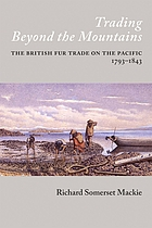 Trading beyond the mountains : the British fur trade on the Pacific, 1793-1843