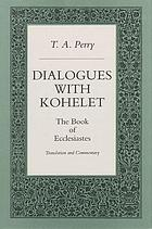 Dialogues with Kohelet : the book of Ecclesiastes : translation and commentary