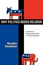 Why politics needs religion : the place of religious arguments in the public square