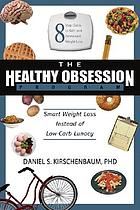 The Healthy obsession program : smart weight loss instead of low-carb lunacy