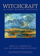 Witchcraft in early modern Scotland : James 6.'s Demonology and the North Berwick witches