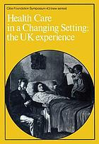 Health care in a changing setting : the UK experience : [papers and discussions].