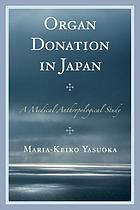 Organ donation in Japan : a medical anthropological study