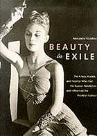 Beauty in exile : the artists, models, and nobility who fled the Russian Revolution and influenced the world of fashion