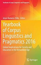Yearbook of corpus linguistics and pragmatics 2016 : global implications for society and education in the networked age