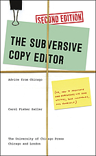 The subversive copy editor : advice from Chicago (or, how to negotiate good relationships with your writers, your colleagues, and yourself)