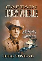 Captain Harry Wheeler : Arizona lawman