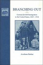 Branching out : German-Jewish immigration to the United States, 1820-1914