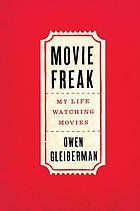 Movie freak : my life watching movies