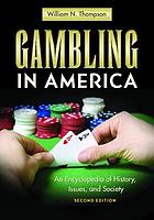 Gambling in America : an encyclopedia of history, issues, and society