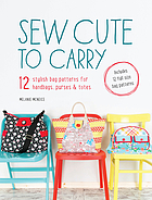 Sew cute to carry : 12 stylish bag patterns for handbags, purses and totes
