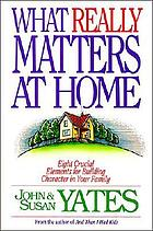 What really matters at home : eight crucial elements for building character in your family