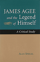 James Agee and the legend of himself : a critical study