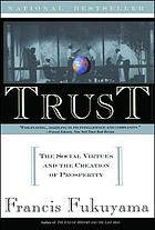 Trust : the social virtues and the creation of prosperity