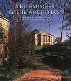 The empress & the architect : British architecture and gardens at the court of Catherine the Great