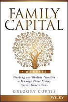Family capital : working with wealthy families to manage their money across generations