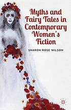 Myths and fairy tales in contemporary women's fiction : from Atwood to Morrison