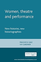 Women, theatre, and performance : new histories, new historiographies