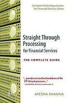 Straight Through Processing for Financial Services : the Complete Guide.