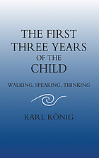 The first three years of the child : [walking, speaking, thinking]