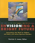 Envisioning a bright future : interventions that work for children and adults with autism spectrum disorders