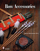 Bow accessories : equipment and trimmings you can make