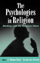 The psychologies in religion : working with the religious client