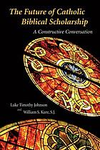 The future of Catholic biblical scholarship : a constructive conversation