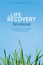 The life recovery devotional : thirty meditations from scripture for each step in recovery