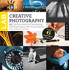Creative photography lab : 52 fun exercises for developing self expression with your camera