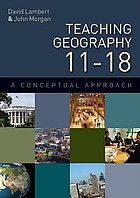 Teaching geography, 11-18 : a conceptual approach