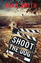 Shoot the dog : a novel