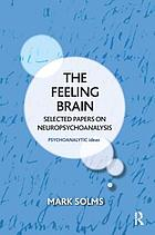 The feeling brain : selected Papers on neuropsychoanalysis