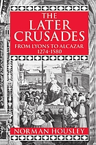 The later crusades, 1274-1580 : from Lyons to Alcazar