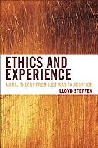 Ethics and experience : moral theory from just war to abortion