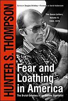 Fear and loathing in America : the brutal odyssey of an outlaw journalist, 1968-1976