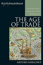 The age of trade : the Manila galleons and the dawn of the global economy