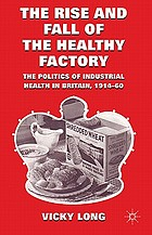 The Rise and Fall of the Healthy Factory : the Politics of Industrial Health in Britain, 1914-60