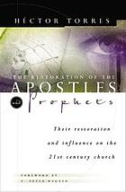 The restoration of the apostles and prophets : how it will revolutionize ministry in the 21st century