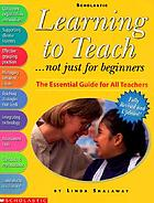 Learning to teach : -- not just for beginners : the essential guide for all teachers