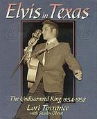 Elvis in Texas : the undiscovered King, 1954-1958