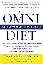 The omni diet : the revolutionary 70% plant + 30% protein program to lose weight, reverse disease, fight inflammation, and change your life forever