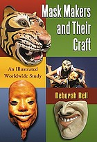 Mask makers and their craft : an illustrated worldwide study